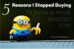 5 Reasons I Stopped Buying TV Show and Movie Branded Toys.