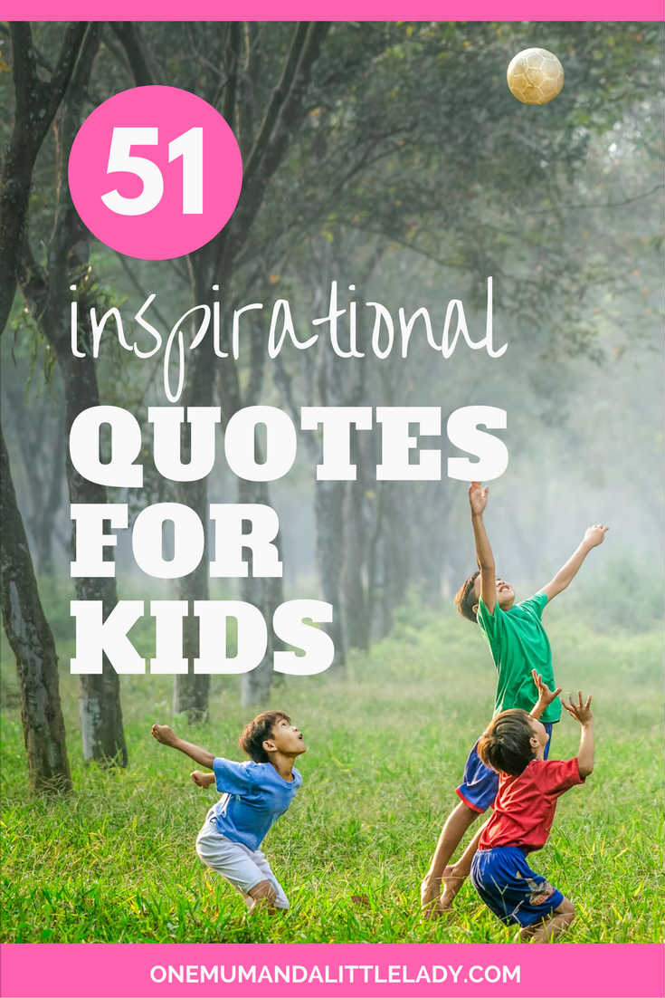 Inspirational Quotes For Kids 51 Inspirational Quotes For Kids Your Ultimate Motivational