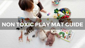 A child on a play mat with text reading non toxic play mat guide.